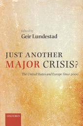 Just Another Major Crisis? : The United States and Europe since 2000: The United States and Europe since 2000