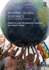 Situating Global Resistance: Between Discipline and Dissent