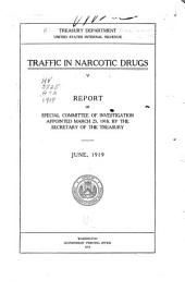 ... Traffic in Narcotic Drugs: Report of Special Committee of Investigation Appointed March 25, 1918, by the Secretary of the Treasury. June, 1919