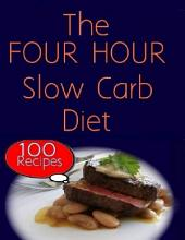 The Four Hour Slow Carb Diet : 100 Recipes
