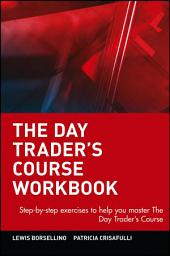 The Day Trader's Course Workbook: Step-by-step exercises to help you master The Day Trader's Course