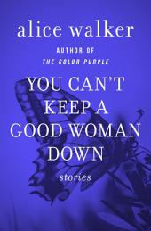 You Can't Keep a Good Woman Down: Stories