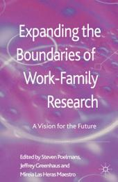 Expanding the Boundaries of Work-Family Research: A Vision for the Future