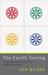 The Fourth Turning: Imagining the Evolution of an Integral Buddhism