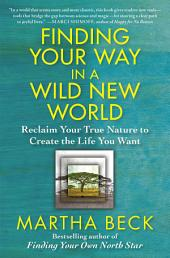 Finding Your Way in a Wild New World: Reclaim Your True Nature to Create the Life You Want