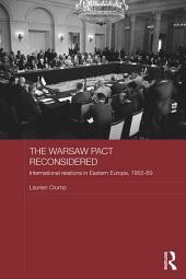 The Warsaw Pact Reconsidered: International Relations in Eastern Europe, 1955-1969