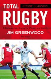 Rugby Classics: Total Rugby: Fifteen-a-side Rugby for Player and Coach, Edition 6