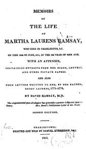 Memoirs of the life of Martha Laurens Ramsay: who died in Charleston, S. C., on the 10th of June, 1811... With an appendix, containing extracts from her diary, letters, and other private papers. And also from letters written to her, by her father, Henry Laurens, 1771-1776
