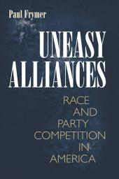 Uneasy Alliances: Race and Party Competition in America: Race and Party Competition in America