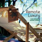 Remote Luxury: Top Resorts Down Under: Revised Edition