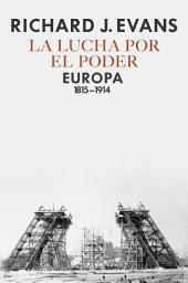 La lucha por el poder: Europa 1815-1914