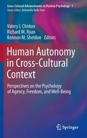 Human Autonomy in Cross-Cultural Context: Perspectives on the Psychology of Agency, Freedom, and Well-Being