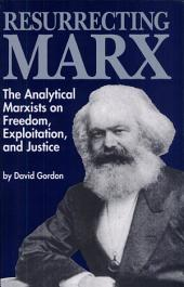 Resurrecting Marx: The Analytical Marxists on Freedom, Exploitation, and Justice