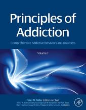 Principles of Addiction: Comprehensive Addictive Behaviors and Disorders, Volume 1