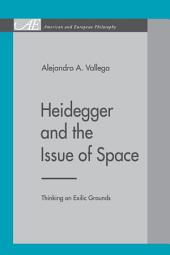 Heidegger and the Issue of Space: Thinking on Exilic Grounds