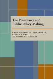 The Presidency and Public Policy Making