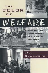 The Color of Welfare: How Racism Undermined the War on Poverty