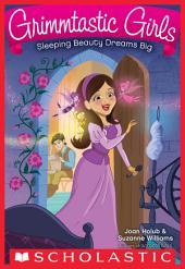 Grimmtastic Girls #5: Sleeping Beauty Dreams Big