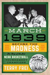 March 1939: Before the Madness—The Story of the First NCAA Basketball Tournament Champions