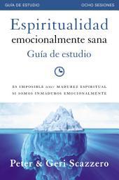 Espiritualidad emocionalmente sana - Guía de estudio: Es imposible tener madurez espiritual si somos inmaduros emocionalmente