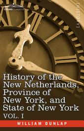 History of the New Netherlands, Province of New York, and State of New York: Volume 1