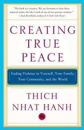 Creating True Peace: Ending Violence in Yourself, Your Family, Your Community, and the World