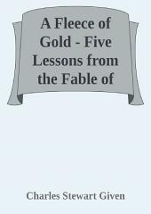 A Fleece of Gold - Five Lessons from the Fable of Jason and the Golden Fleece