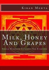 Milk, Honey and Grapes: Simple Hinduism Concepts for Everyone