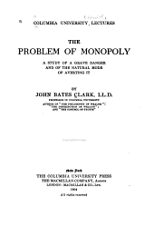 The Problem of Monopoly: A Study of a Grave Danger and of the Natural Mode of Averting it