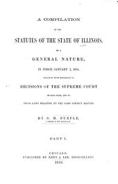 A compilation of the statutes of the State of Illinois: of a general nature, in force January 1, 1856, collated with reference to decisions of the Supreme Court of said state, and to prior laws relating to the same subject matter