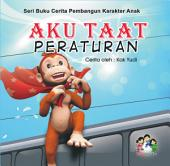 Aku Taat Peraturan: Serial Buku Cerita Pembangun Karakter Anak