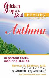 Chicken Soup for the Soul Healthy Living Series: Asthma: Important Facts, Inspiring Stories