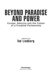Beyond Paradise and Power: Europe, America, and the Future of a Troubled Partnership