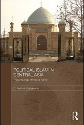 Political Islam in Central Asia: The challenge of Hizb ut-Tahrir