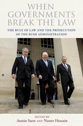 When Governments Break the Law: The Rule of Law and the Prosecution of the Bush Administration