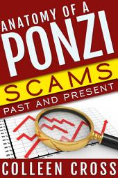 Anatomy of a Ponzi: Scams Past and Present: Madoff, Rothstein and other massive Ponzi schemes and financial frauds