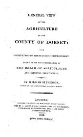 General View of the Agriculture of the County of Dorset: With Observations on the Means of Its Improvement