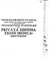 Georgii Ernesti Stahlii ... ¬Propempt. ¬inaug. de privata dispensatione medicamentorum