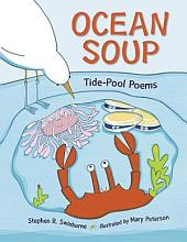 Ocean Soup: A Book of Tide Pool Poems: Tide-Pool Poems