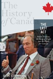 The History of Canada Series-the Last Act: Pierre Trudeau: The Gang Of Eight And The Fight For Canada