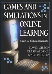 Games and Simulations in Online Learning: Research and Development Frameworks: Research and Development Frameworks