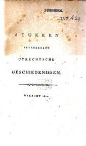Stukken betrekkelijk Utrechtsche geschiedenissen