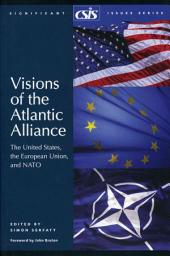 Visions of the Atlantic Alliance: The United States, the European Union, and NATO