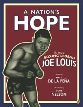 A Nation's Hope: The Story of Boxing Legend Joe Louis: The Story of Boxing Legend Joe Louis