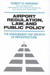 Airport Regulation, Law, and Public Policy: The Management and Growth of Infrastructure