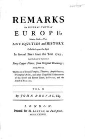 Remarks on Several Parts of Europe, Relating Chiefly to Their Antiquities and History, Collected Upon the Spot in Several Tours Since ... 1723 ...