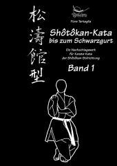 Shôtôkan-Kata bis zum Schwarzgurt / Band 1: Ein Nachschlagewerk für Karate-Kata der Shôtôkan-Stilrichtung