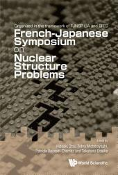 French-Japanese Symposium on Nuclear Structure Problems: Organized in the Framework of FJNSP LIA and EFES