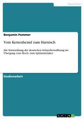 Vom Kettenhemd zum Harnisch: Die Entwicklung der deutschen Schutzbewaffnung im Übergang vom Hoch- zum Spätmittelalter