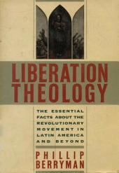 Liberation Theology: The Essential Facts About the Revolutionary Movement in Latin America and Beyond